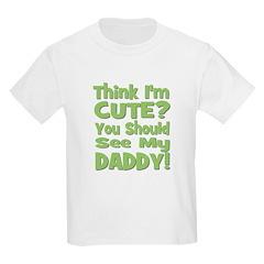 Think I'm Cute? Daddy Green Kids T-Shirt