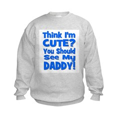 Think I'm Cute? Daddy Blue Sweatshirt