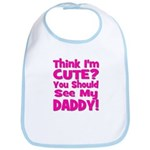 Think I'm Cute? Daddy Pink Bib