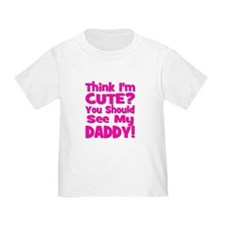 Think I'm Cute? Daddy Pink T