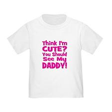 Think I'm Cute? Daddy Pink T