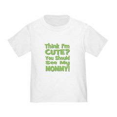 Think I'm Cute? Mommy Green T
