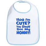 Think I'm Cute? Mommy Blue Bib