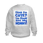 Think I'm Cute? Mommy Blue Kids Sweatshirt