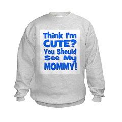 Think I'm Cute? Mommy Blue Sweatshirt