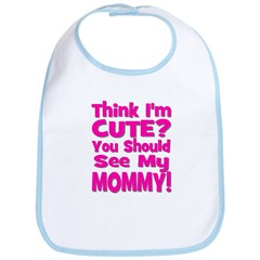 Think I'm Cute? Mommy Pink Bib