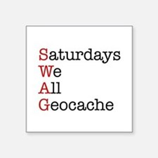 "Saturdays we all geocache Square Sticker 3"" x"