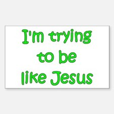Trying to be like Jesus (green) Sticker (Rectangul
