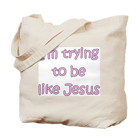 Trying to be like Jesus (pink) Tote Bag