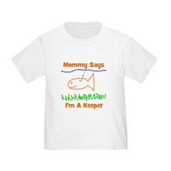 Mommy Says I'm A Keeper T