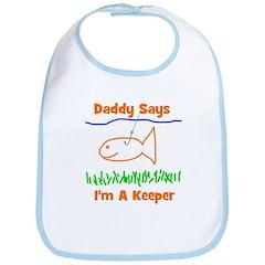 Daddy Says I'm A Keeper Bib