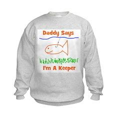 Daddy Says I'm A Keeper Sweatshirt