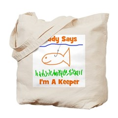 Daddy Says I'm A Keeper Tote Bag