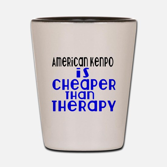 American Kenpo Is Cheaper Than Therapy Shot Glass