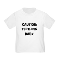 Caution: Teething Baby T