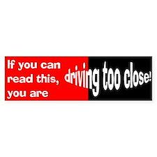 Driving Too Close Bumper Bumper Sticker