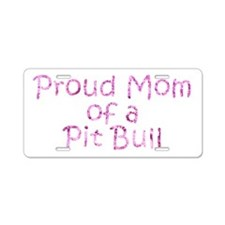 Proud Mom of a Pit Bull Aluminum License Plate