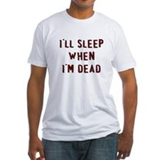 I'll sleep when I'm dead Shirt