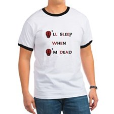 I'll sleep when I'm dead T