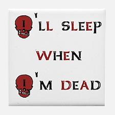 I'll sleep when I'm dead Tile Coaster