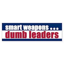 SMART WEAPONS DUMB LEADERS Bumper Bumper Sticker