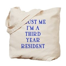Trust Me I'm a Third Year Resident Tote Bag