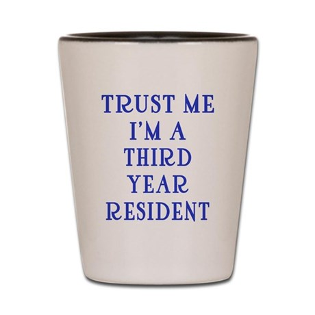 Trust Me I'm a Third Year Resident Shot Glass
