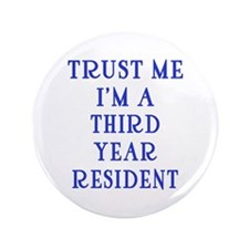 "Trust Me I'm a Third Year Resident 3.5"" Button"
