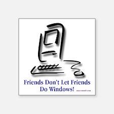 """Friends Don't Let Friends Square Sticker 3"""" x 3"""""""