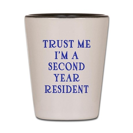Trust Me I'm a Second Yr Resident Shot Glass
