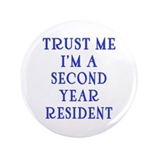 """Trust Me I'm a Second Yr Resident 3.5"""" Button"""