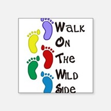 "Walk On The Wild Side Square Sticker 3"" x 3"""