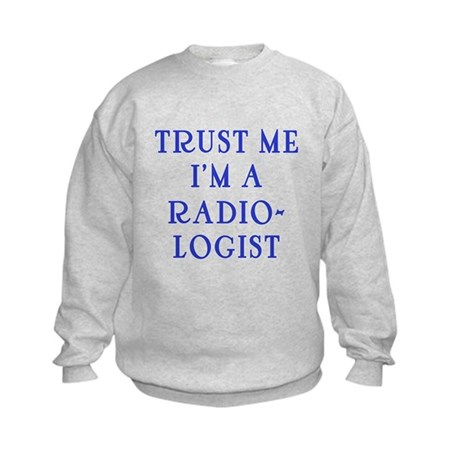 Trust Me I'm a Radiologist Kids Sweatshirt