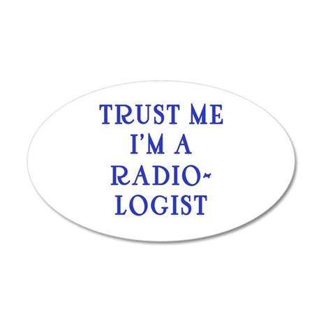 Trust Me I'm a Radiologist 35x21 Oval Wall Decal