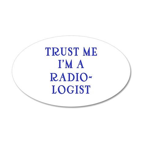 Trust Me I'm a Radiologist 20x12 Oval Wall Decal