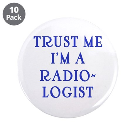 """Trust Me I'm a Radiologist 3.5"""" Button (10 pack)"""