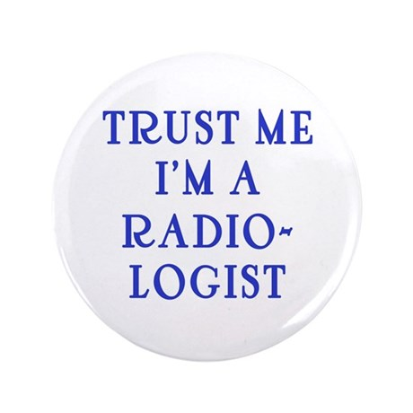"""Trust Me I'm a Radiologist 3.5"""" Button (100 pack)"""