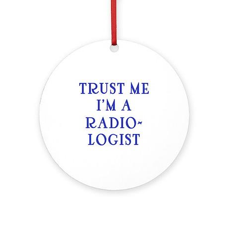 Trust Me I'm a Radiologist Ornament (Round)
