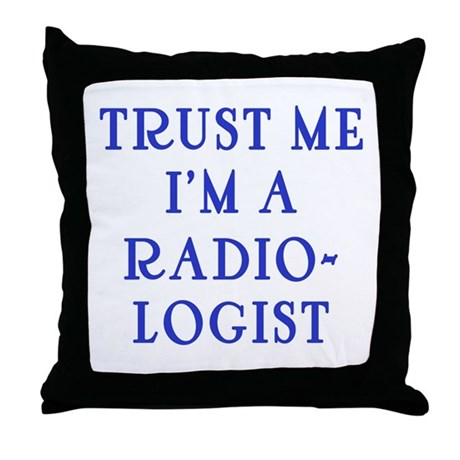 Trust Me I'm a Radiologist Throw Pillow