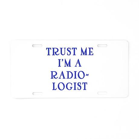 Trust Me I'm a Radiologist Aluminum License Plate
