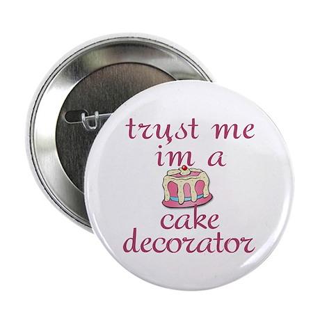 """Trust Me I'm a Cake Decorator 2.25"""" Button"""
