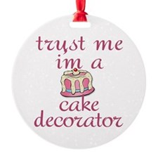 Trust Me I'm a Cake Decorator Ornament