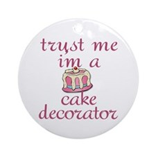 Trust Me I'm a Cake Decorator Ornament (Round)