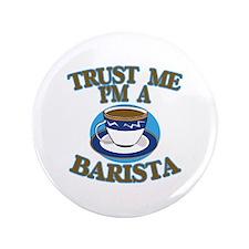 "Trust Me I'm a Barista 3.5"" Button"