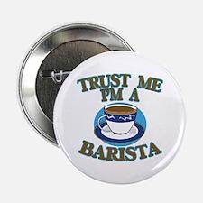 "Trust Me I'm a Barista 2.25"" Button"