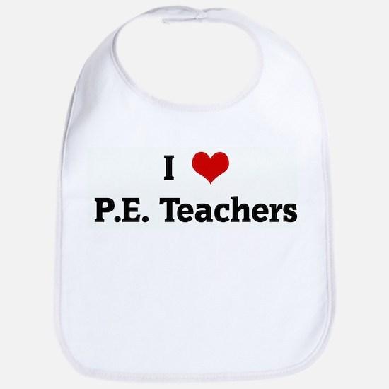 I Love P.E. Teachers Bib