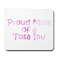 Proud Mom of a Tosa Inu Mousepad