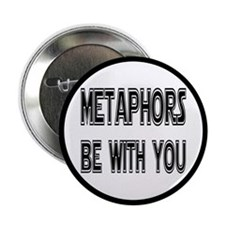 "Metaphors Be With You 2.25"" Button"