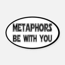 Metaphors Be With You Oval Car Magnet