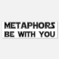 Metaphors Be With You Bumper Bumper Sticker